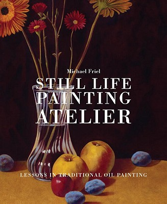 Still Life Painting Atelier By Friel, Michael