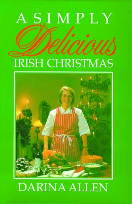 A Simply Delicious Irish Christmas By Allen, Darina